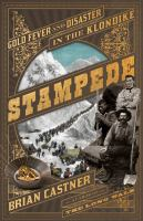 Stampede : gold fever and disaster in the Klondike269 pages, 8 unnumbered pages of plates : illustrations, maps ; 25 cm