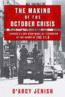 The making of the October Crisis : Canada's long nightmare of terrorism at the hands of the FLQ