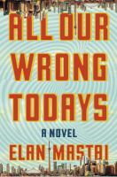Media Cover for All Our Wrong Todays : A Novel