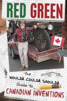 The Woulda, Coulda, Shoulda Guide to Canadian Inventions