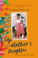 My Mother's Daughter: An Immigrant Family's Journey of Struggle, Grit and Triump
