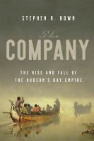 The company : the rise and fall of the Hudson's Bay empire
