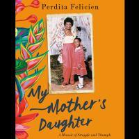 My Mother's Daughter by Perdita Felicien