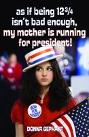As If Being Twelve and Three Quarters Isn't Bad Enough! (my Mother Is Running for President!)