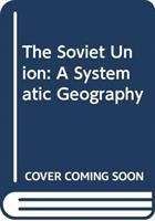 The Soviet Union, A Systematic Geography