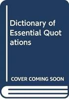 The Dictionary of Essential Quotations