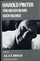 Harold Pinter, You Never Heard Such Silence