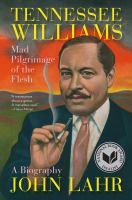 Tennessee Williams: Mad Pilgrimage of the Flesh, by John Lahr