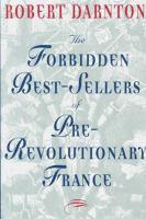The Forbidden Best-sellers Of Pre-revolutionary France  / Robert Darnton