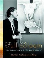 Full bloom : the art and life of Georgia O'Keeffe