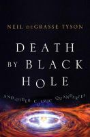 Death By Black Hole : And Other Cosmic Quandaries