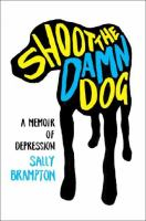 Shoot the Damn Dog: a Memoir of Depression / Sally Brampton
