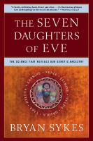 The Seven Daughters of Eve : The Science That Reveals Our Genetic Ancestry