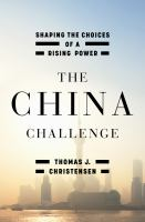 The China challenge : shaping the choices of a rising power