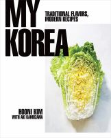 My Korea : traditional flavors, modern recipes352 pages : color illustrations ; 28 cm