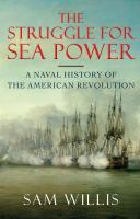 The struggle for sea power : a naval history of the American Revolutionxxxiv, 572 pages, 8 unnumbered pages of plates : illustrations (some color), maps ; 25 cm