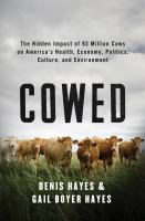 Cowed : the hidden impact of 93 million cows on America's health, economy, politics, culture, and environment