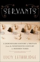 Servants : a downstairs history of Britain from the nineteenth century to modern times