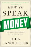 How To Speak Money: What The Money People Say - And What It Really Means*