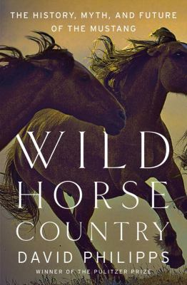 Wild Horse Country: The History, Myth, and Future of the Mustang book jacket