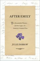 After Emily : Two Remarkable Women and the Legacy of America's Greatest Poet