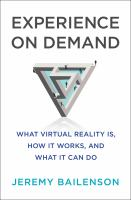 Experience on demand : what virtual reality is, how it works, and what it can do