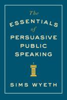 The Essentials of Persuasive of Public Speaking