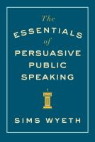 The Essentials of Persuasive of Public Speaking