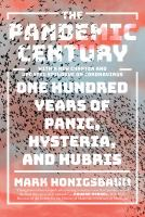 The pandemic century : one hundred years of panic, hysteria, and hubris