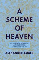 A Scheme of Heaven : The History of Astrology and the Search for Our Destiny in Data