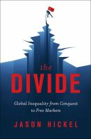 The Divide : Global Inequality From Conquest to Free Markets