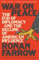 WAR ON PEACE : THE END OF DIPLOMACY AND THE DECLINE OF THE AMERICAN INFLUENCE