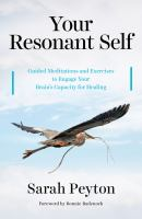 Your Resonant Self : Guided Meditations and Exercises to Engage Your Brains Capacity for Healing