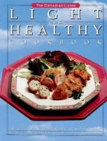The Canadian Living Light and Healthy Cookbook