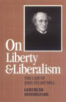 On Liberty and Liberalism: the Case of John Stuart Mill