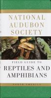 The National Audubon Society Field Guide to North American Reptiles and Amphibians