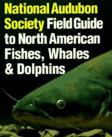 National Audubon Society Field Guide To North American Fishes, Whales And Dolphins