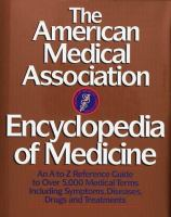 The American Medical Association Encyclopedia Of Medicine