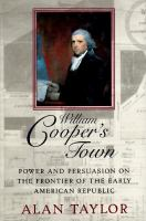 William Cooper's Town: Power and Persuasion on the Frontier of the Early American Republic