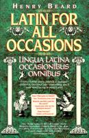 Latin for All Occasions = Lingua Latina Occasionibus Omnibus