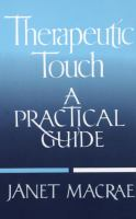 Therapeutic Touch; A Practical Guide