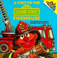 A Visit To The Sesame Street Firehouse : Featuring Jim Henson's Sesame Street Muppets