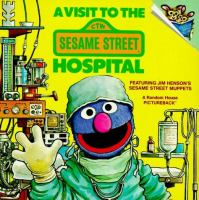A Visit To The Sesame Street Hospital : Featuring Jim Henson's Sesame Street Muppets