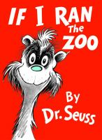 If I Ran The Zoo,  / By Dr. Seuss
