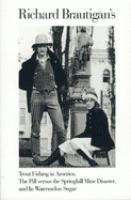 Richard Brautigan's Trout Fishing in America ; The Pill Versus the Springhill Mine Disaster ; And, In Watermelon Sugar