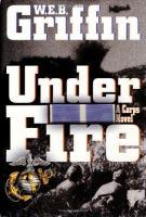 Under Fire : A Corps Novel