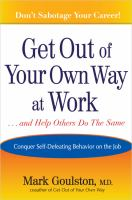 Get Out of your Own Way at Work-- and Help Others Do the Same