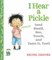 I hear a pickle : (and smell, see, touch, and taste it, too!)