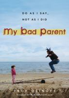 My bad parent : do as I say, not as I did