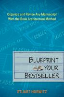 Blueprint your bestseller : organize and revise any manuscript with the book architecture method